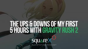 The Ups & Downs of My First 5 Hours with Gravity Rush 2