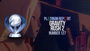 Platinum Report: Gravity Rush 2 #127