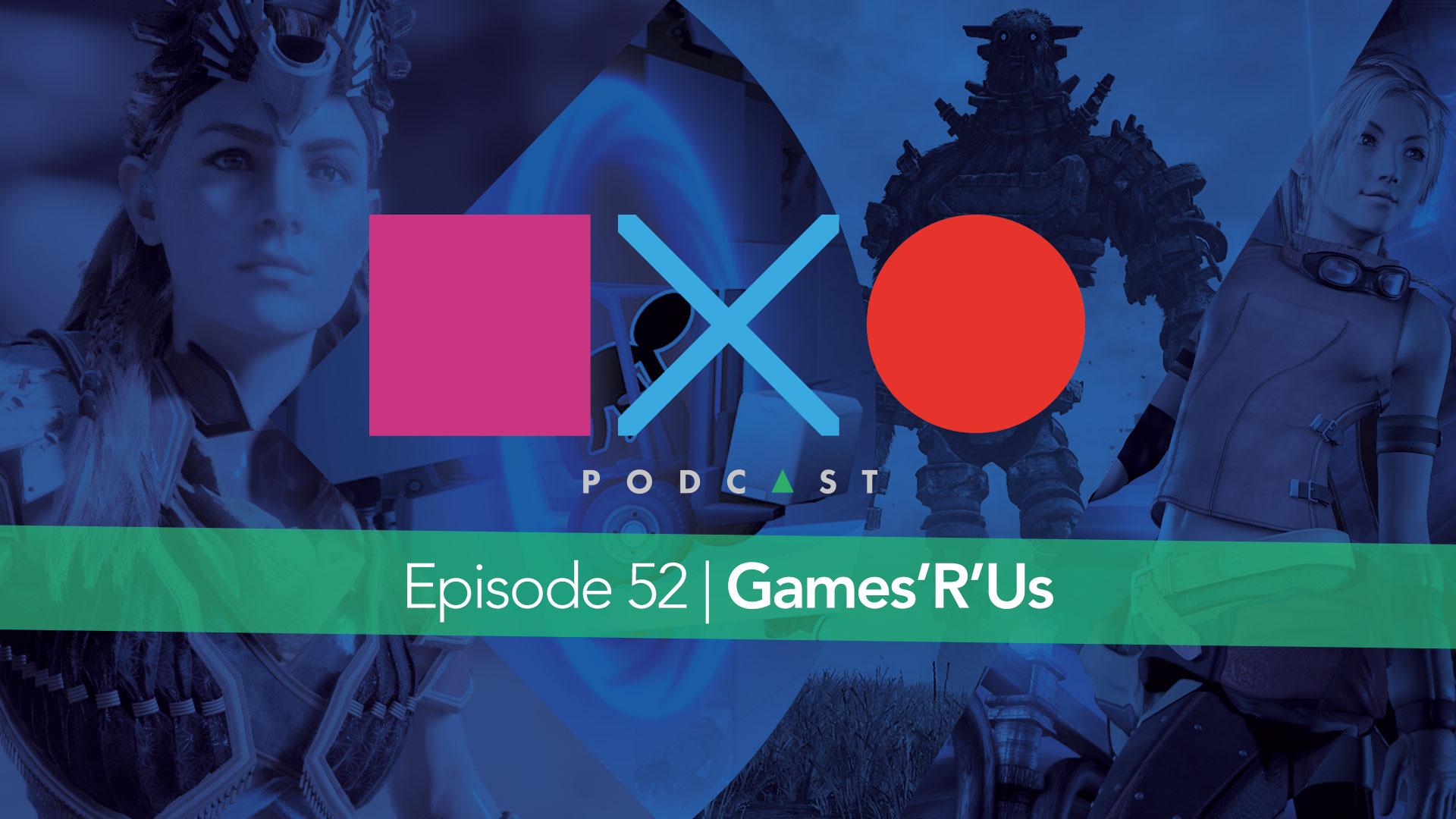 Episode 52 | Games'R'Us