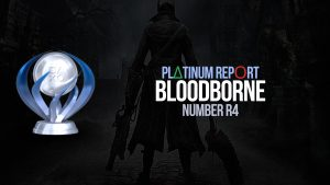 Platinum Report: Bloodborne #4