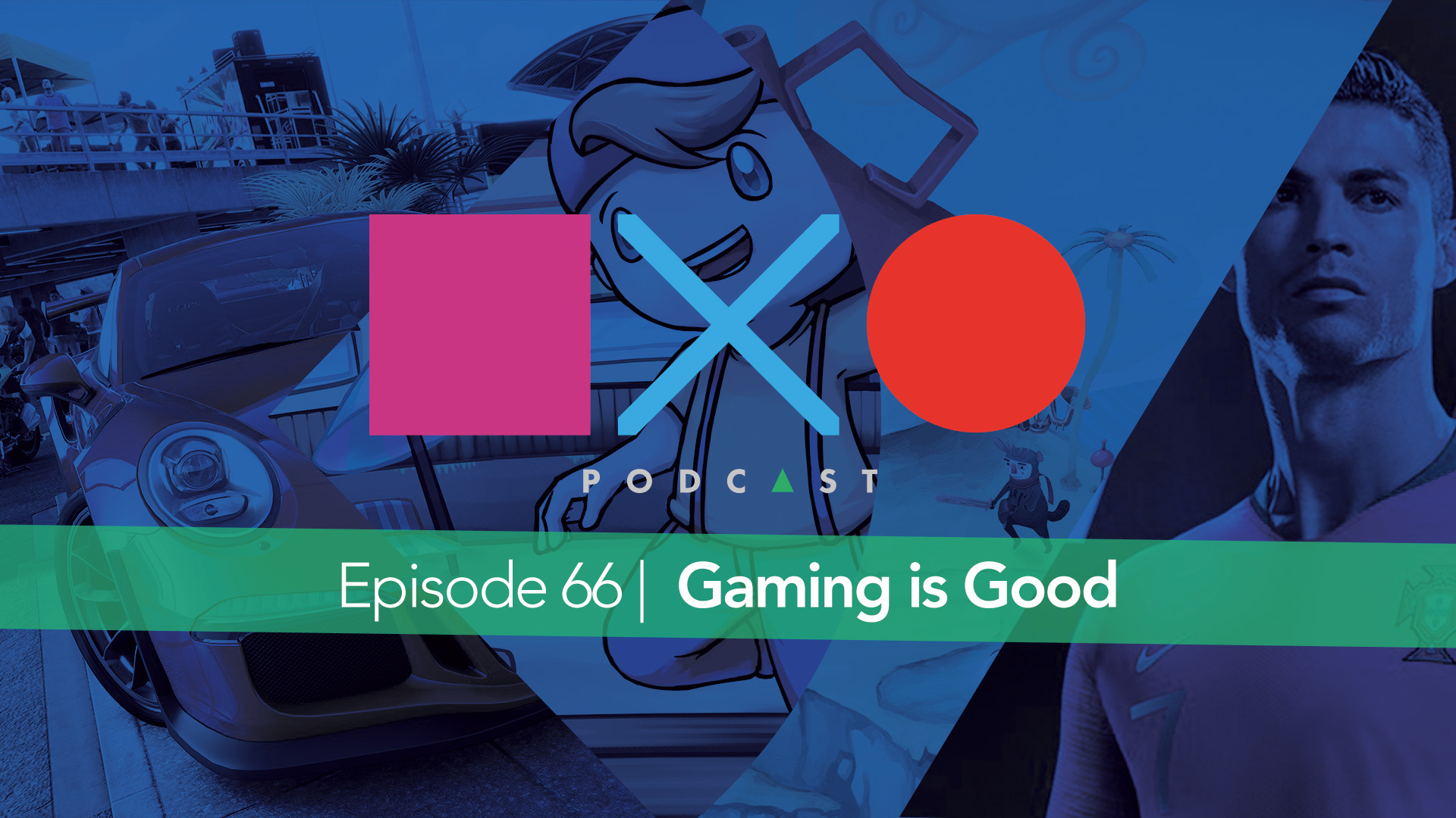 SquareXO | PlayStation Podcast | Episode 66 – Gaming is Good