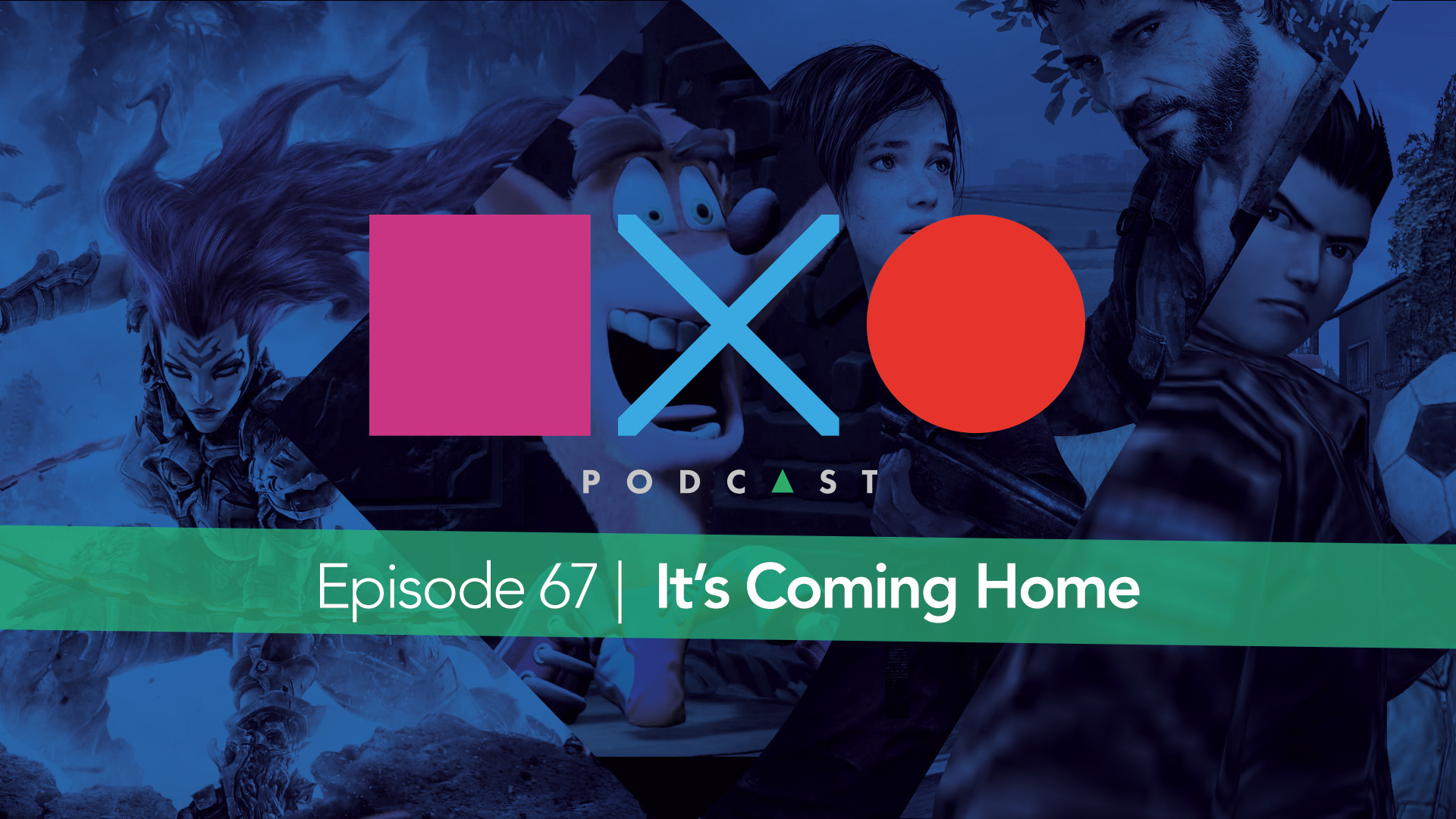 SquareXO | PlayStation Podcast | Episode 67 – It's Coming Home aka You're Going Home