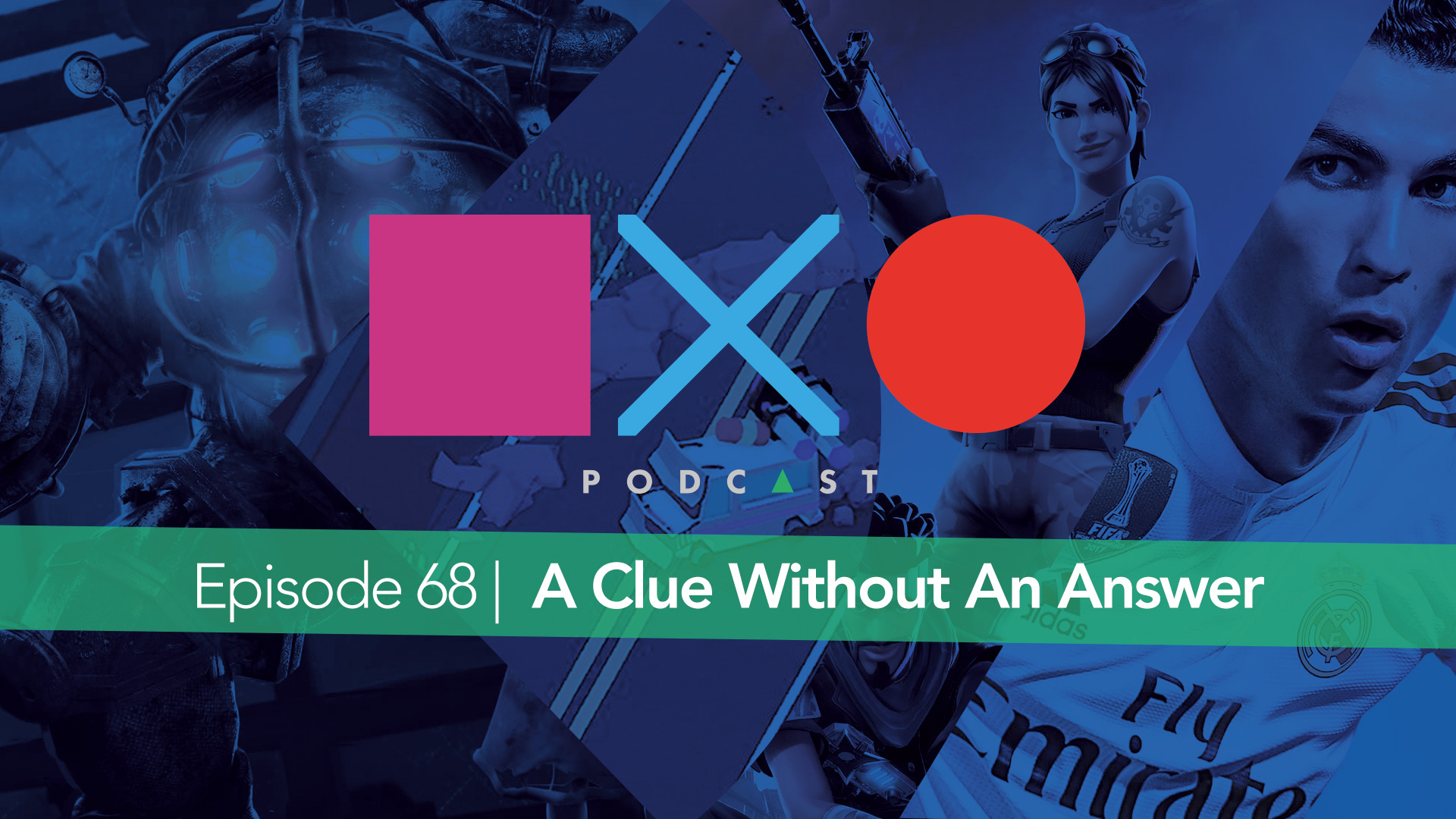 SquareXO | PlayStation Podcast | Episode 68 – A Clue Without An Answer