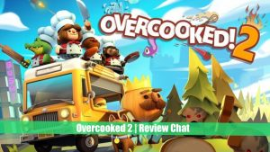 Overcooked 2 – PS4 | Review Chat