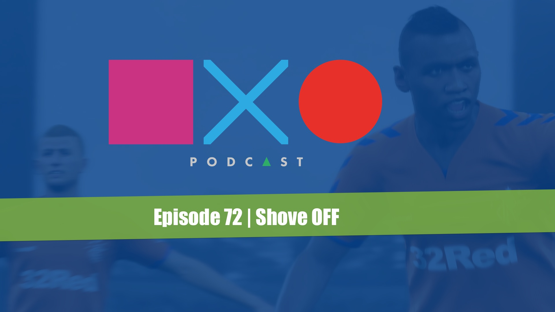 SquareXO | PlayStation Podcast | Episode 72 – Shove Off