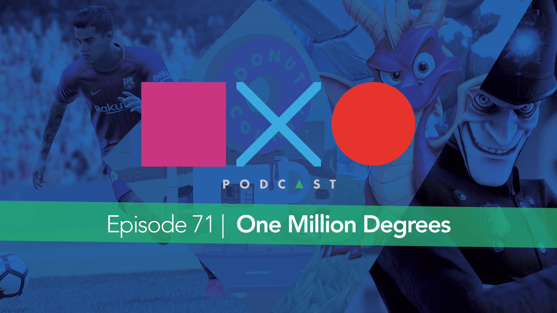 SquareXO | PlayStation Podcast | Episode 71 – One Million Degrees