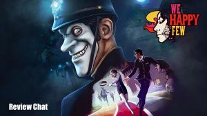 We Happy Few | Review Chat