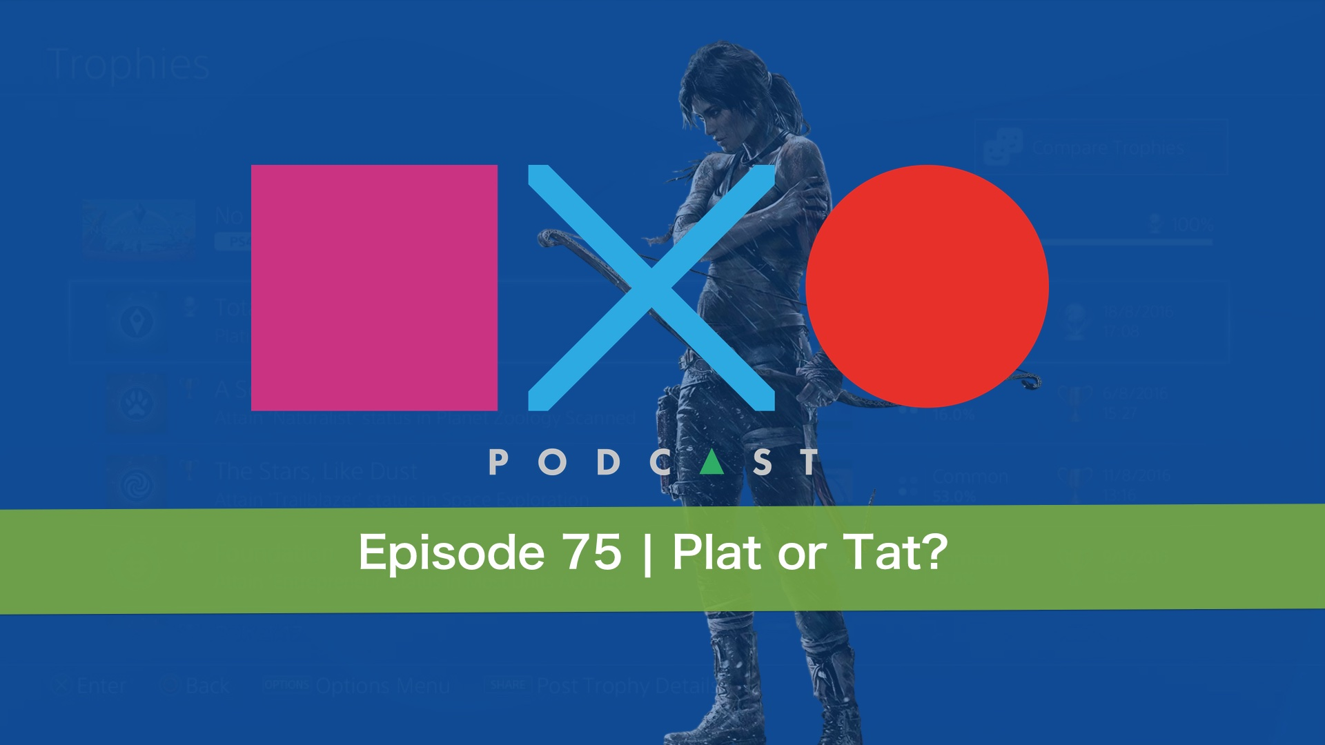 SquareXO | PlayStation Podcast | Episode 75 – Plat or Tat?