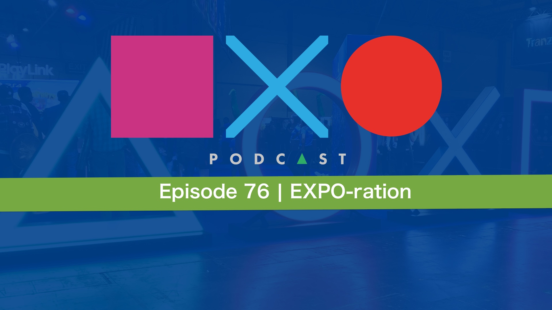 SquareXO | PlayStation Podcast | Episode 76 – EXPO-ration