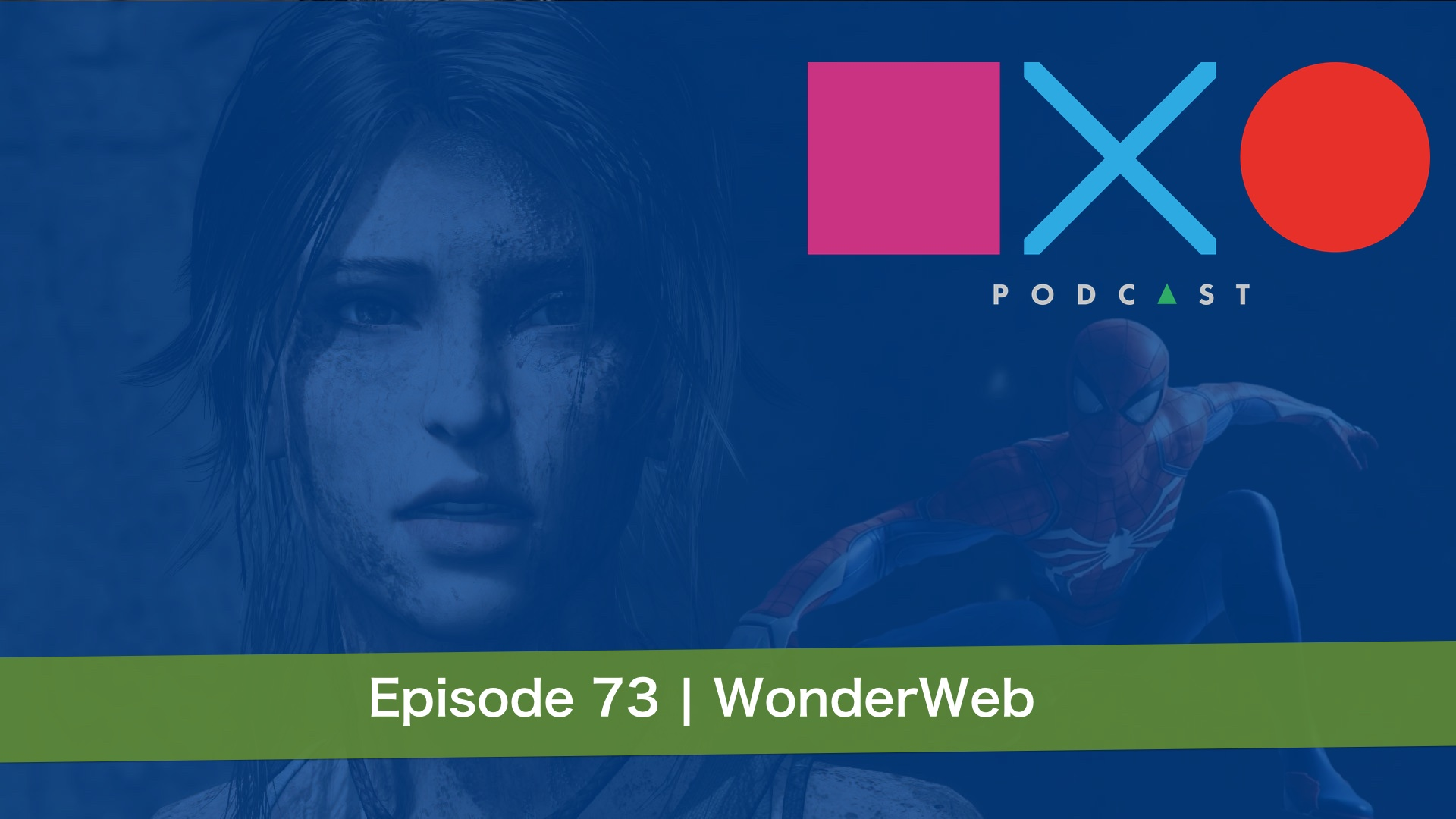 SquareXO | PlayStation Podcast | Episode 73 – Wonderweb