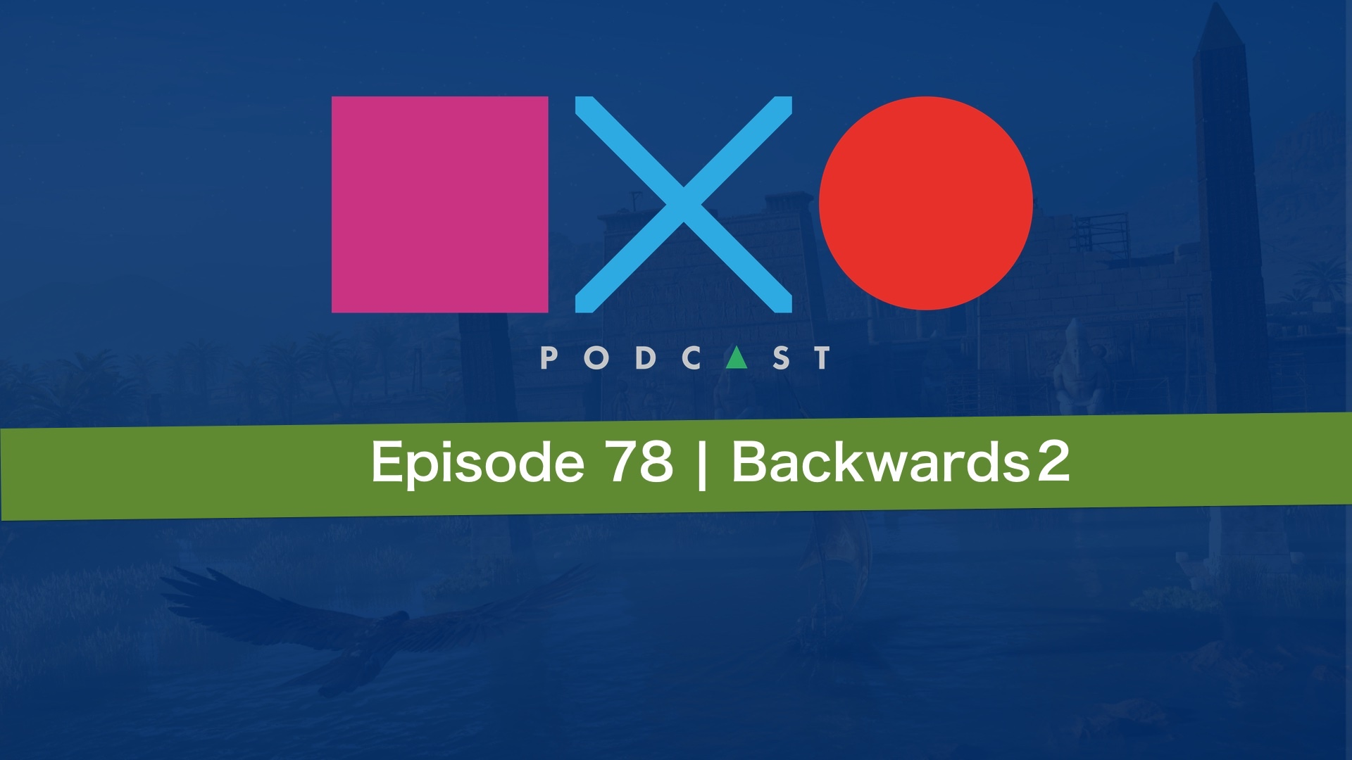 SquareXO | PlayStation Podcast | Episode 78 – Backwards 2