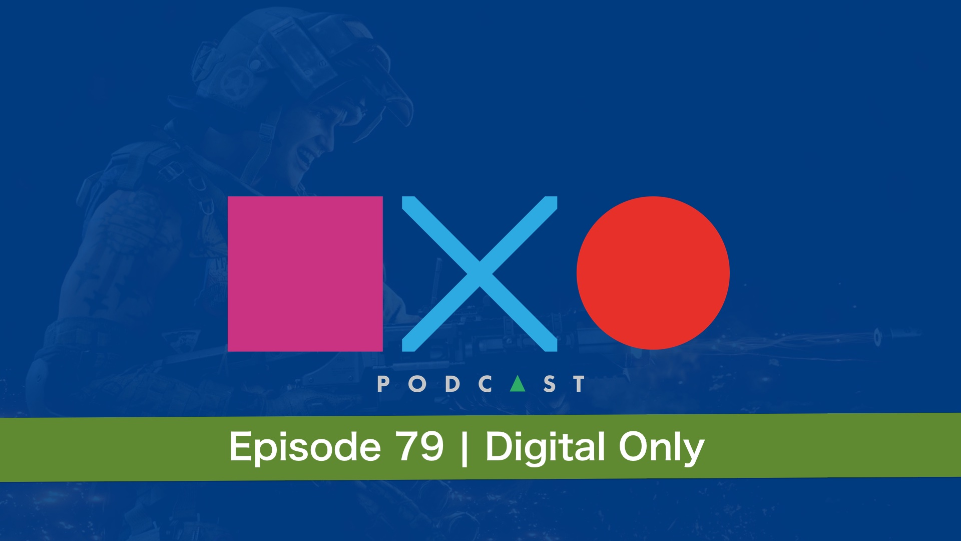 SquareXO | PlayStation Podcast | Episode 79 – Digital Only
