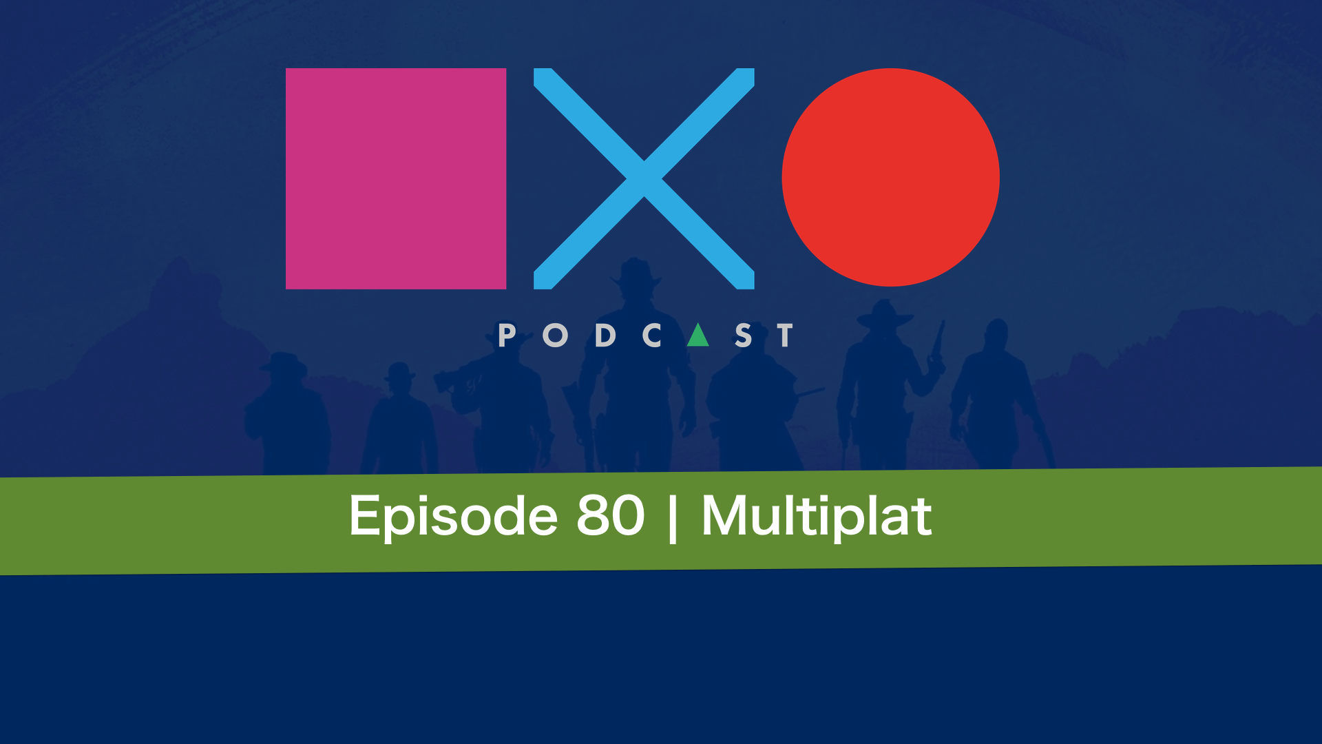 SquareXO | PlayStation Podcast | Episode 80 – Multiplat