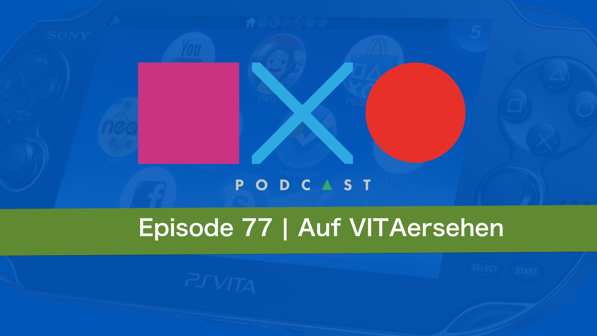 SquareXO | PlayStation Podcast | Episode 77 – Auf VITAersehen