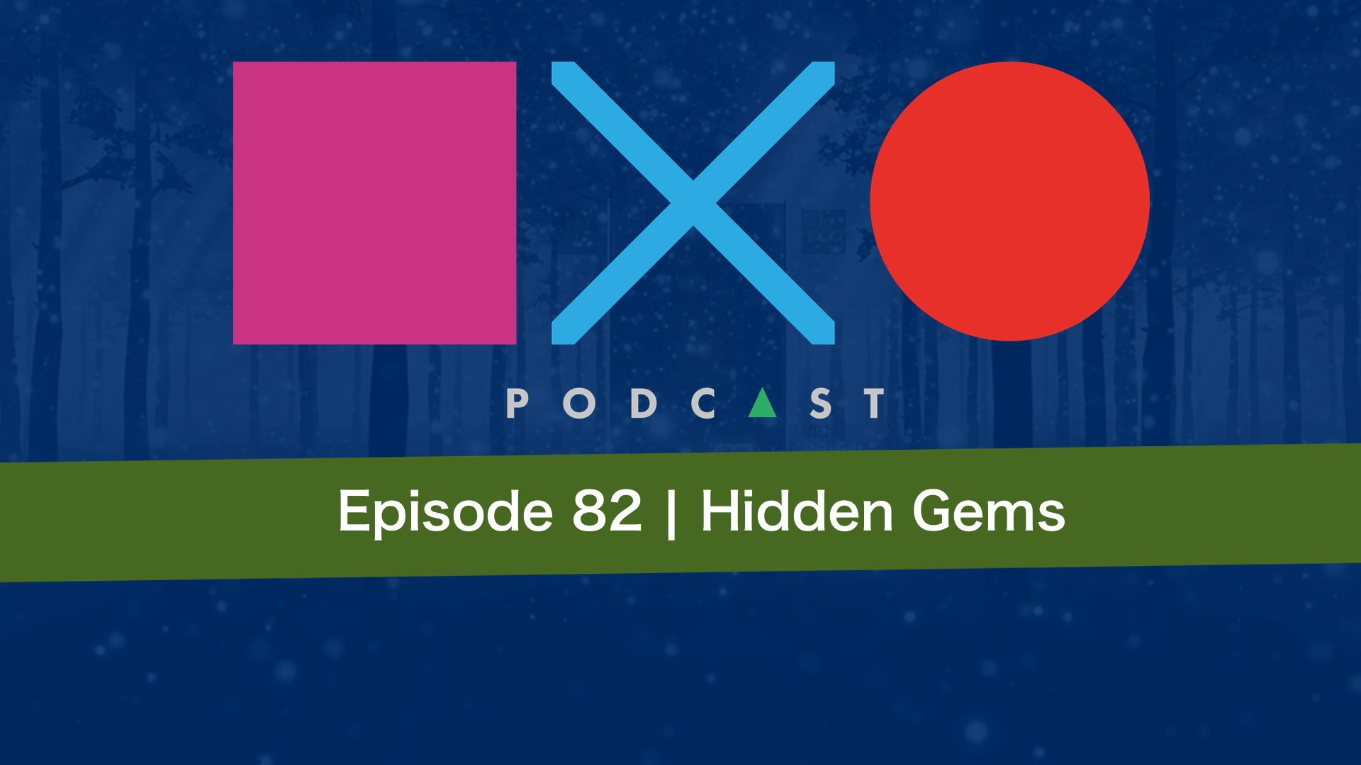 SquareXO | PlayStation Podcast | Episode 82 – Hidden Gems