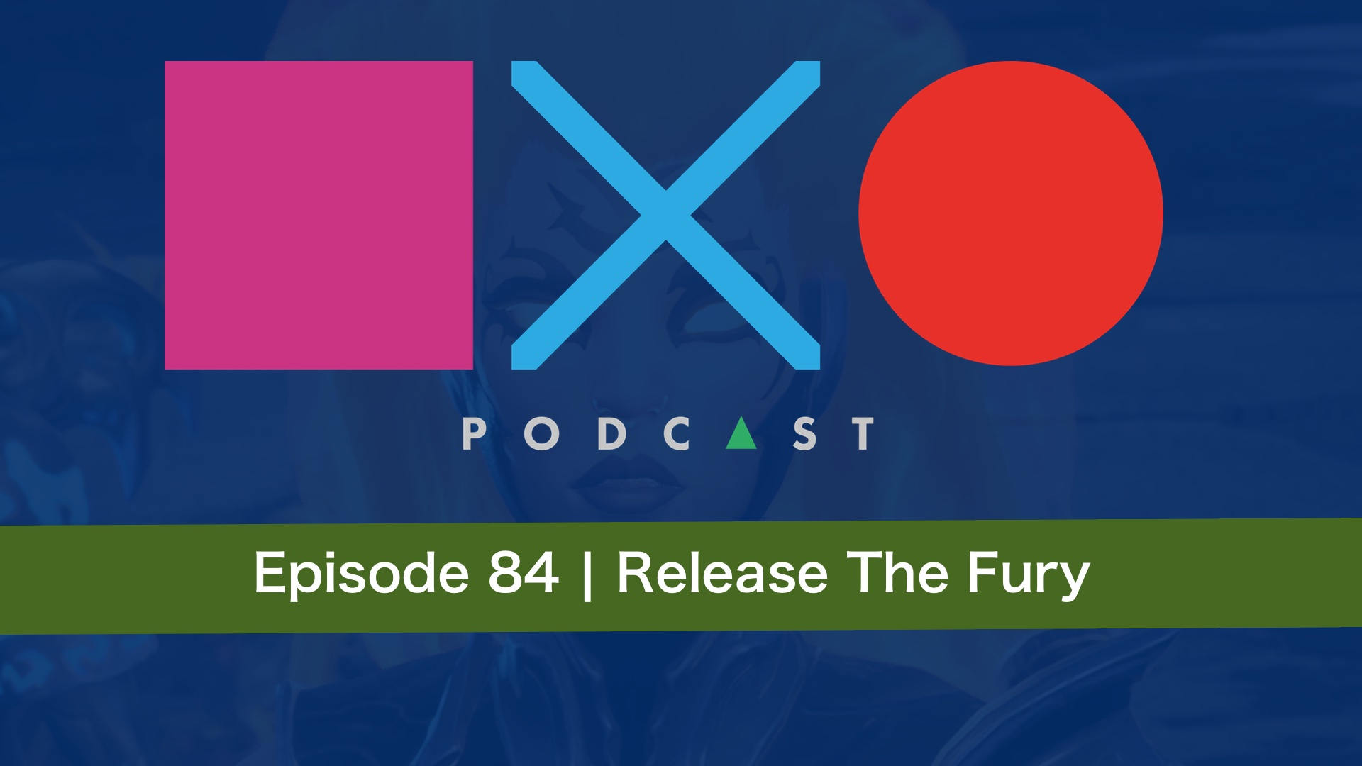 SquareXO | PlayStation Podcast | Episode 84 – Release The Fury