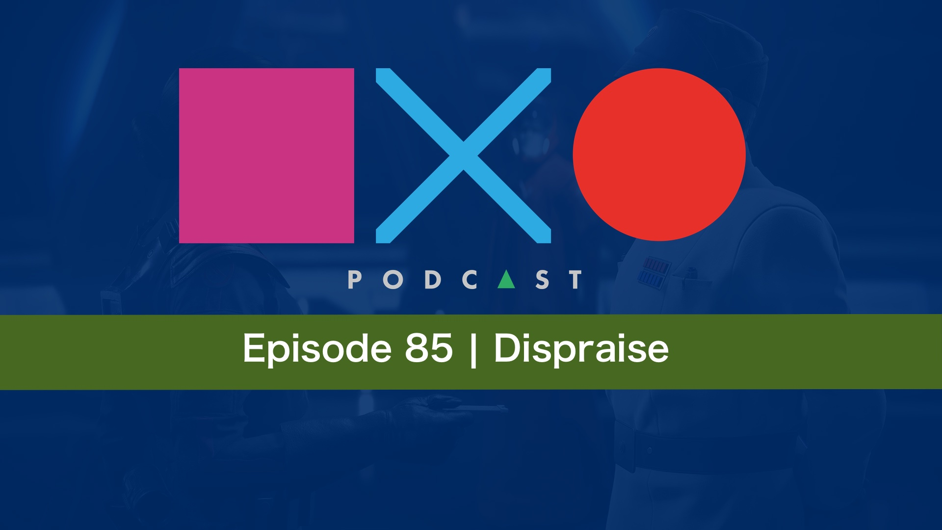 SquareXO | PlayStation Podcast | Epsiode 85 – Dispraise