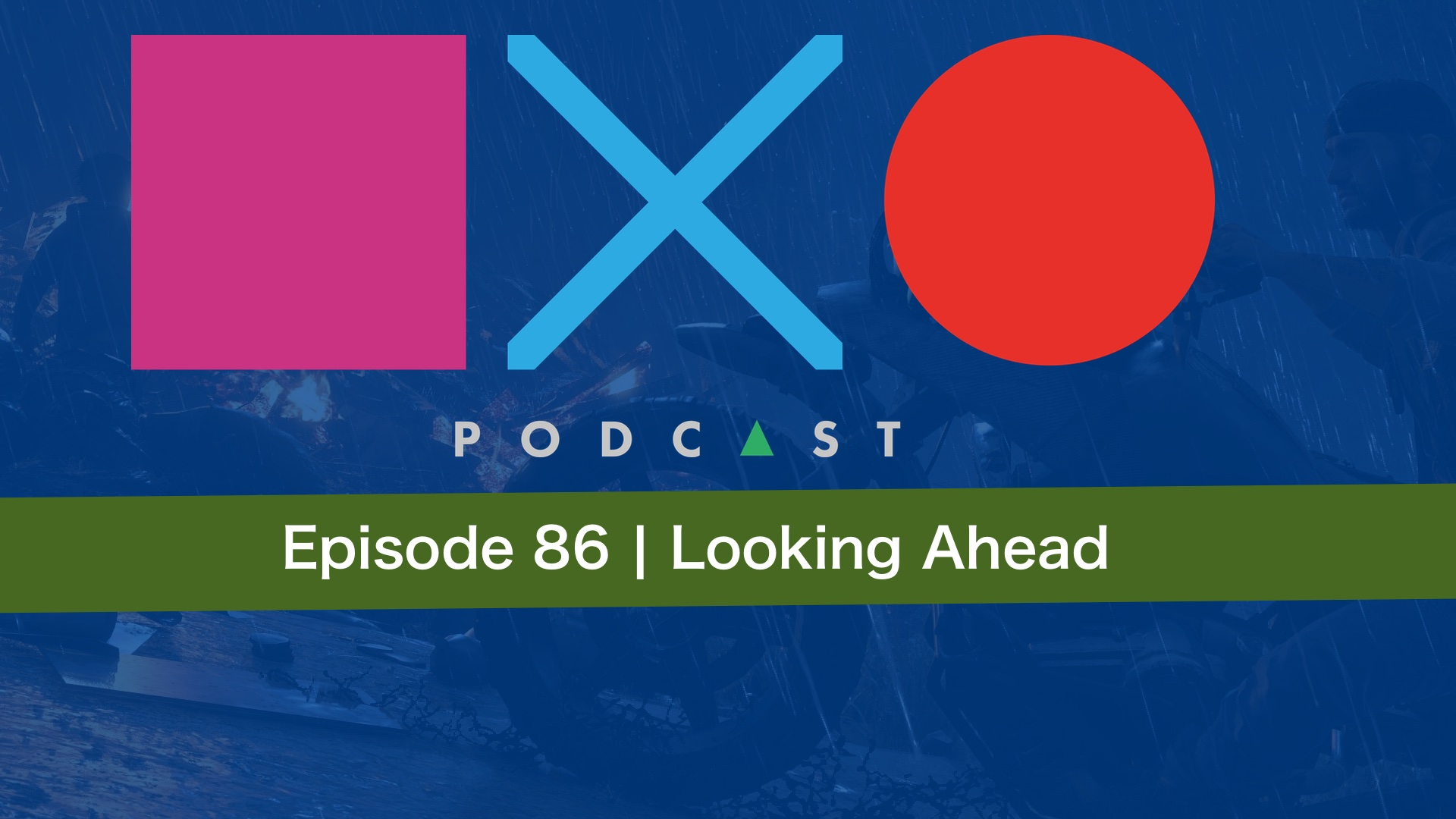 SquareXO | PlayStation Podcast | Episode 86 – Looking Forward