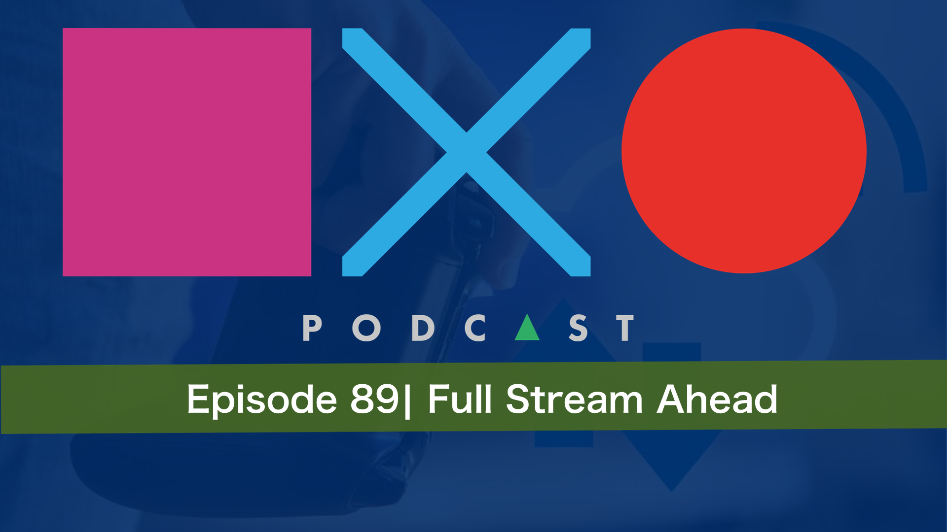 SquareXO | PlayStation Podcast | Episode 89 – Full Stream Ahead