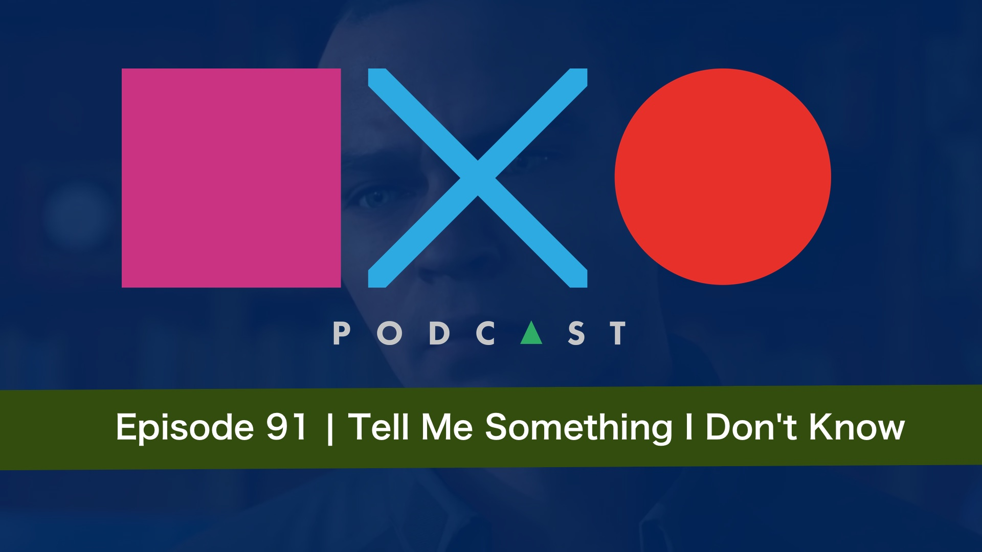 SquareXO | PlayStation Podcast | Episode 91- Tell Me Something I Don't Know