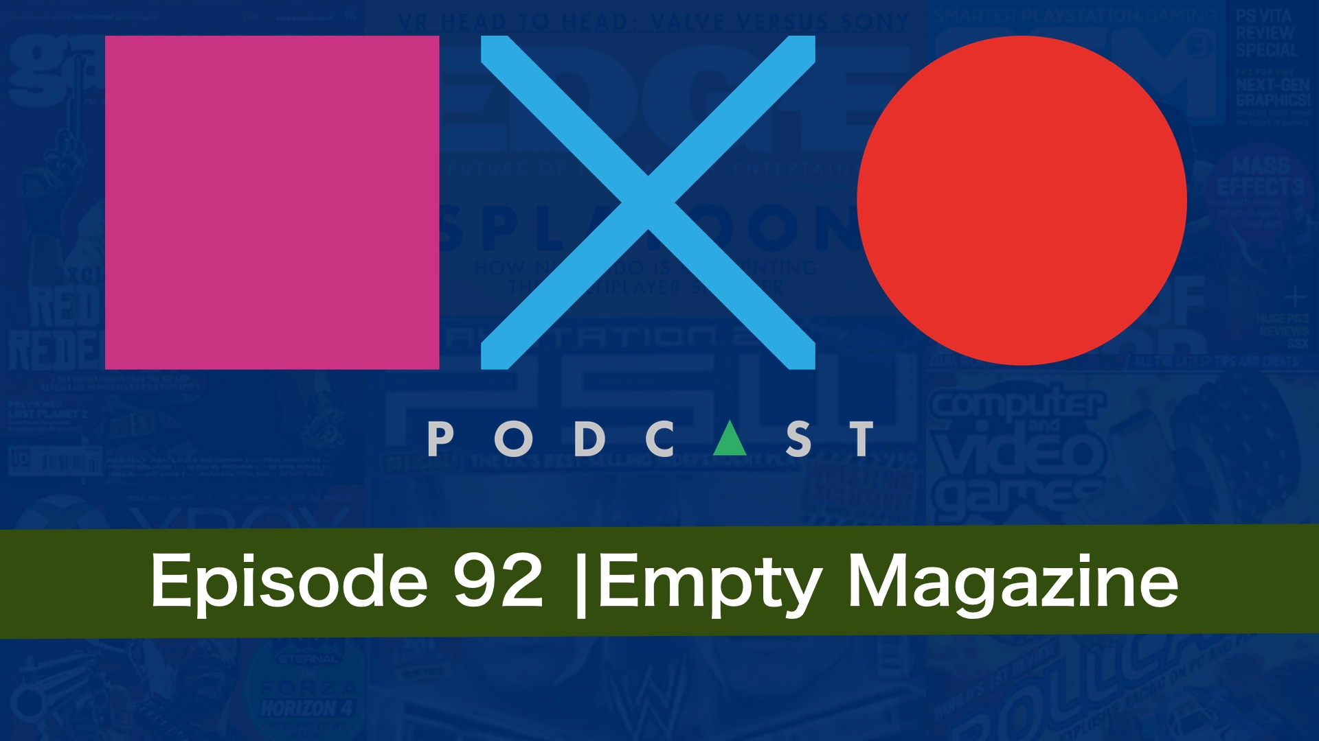 SquareXO | PlayStation Podcast | Episode 92 – Empty Magazine
