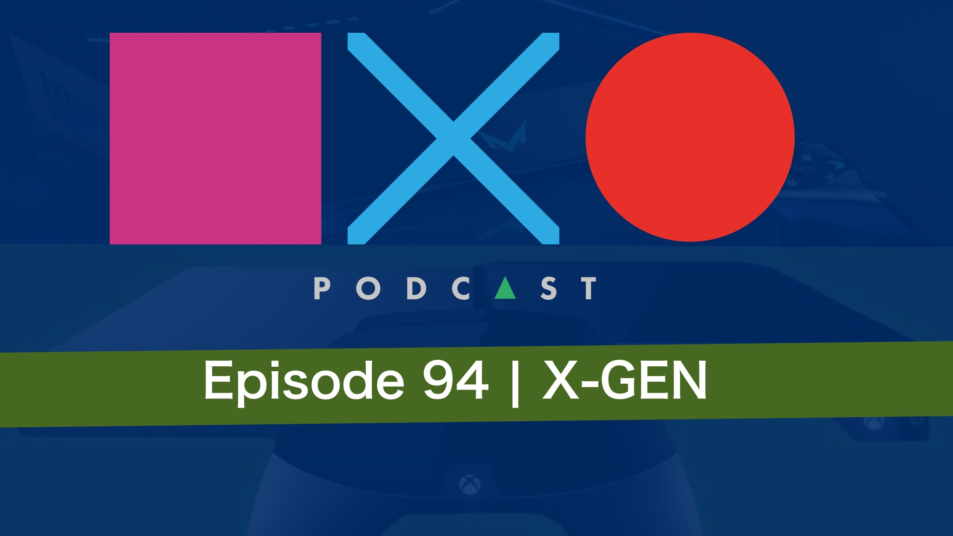 SquareXO | PlayStation Podcast | Episode 94 – X-Gen