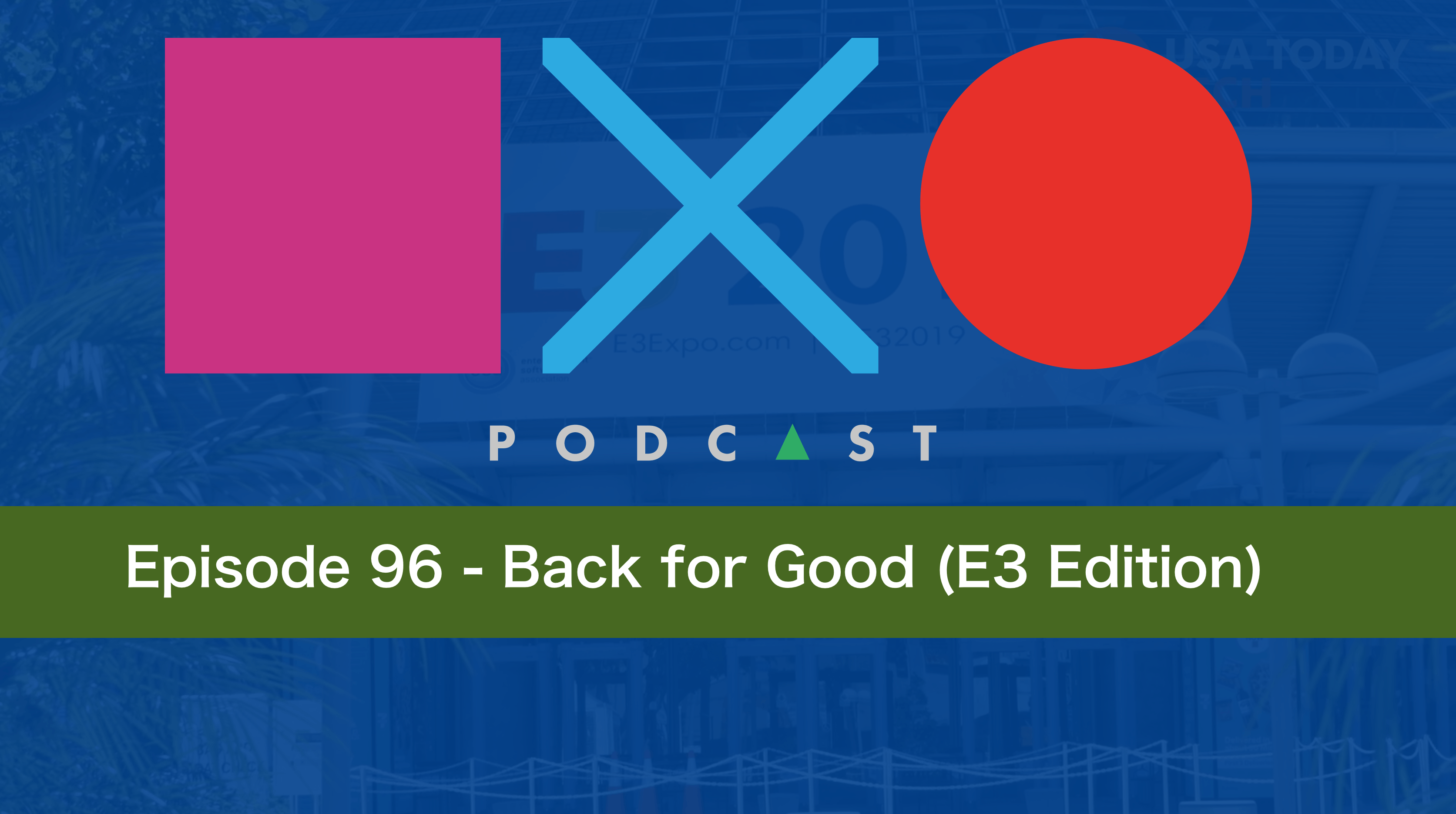 SquareXO | PlayStation Podcast | Episode 96 – Back for Good (E3 Edition)