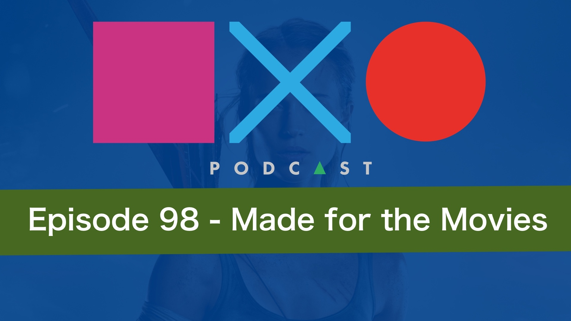 SquareXO | PlayStation Podcast | Episode 98 – Made for the Movies