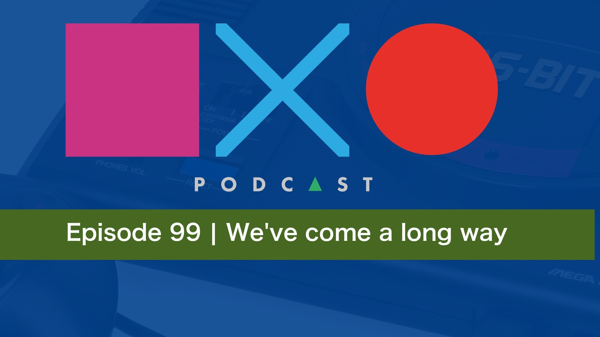 SquareXO | PlayStation Podcast | Episode 99 – We've Come a Long Way