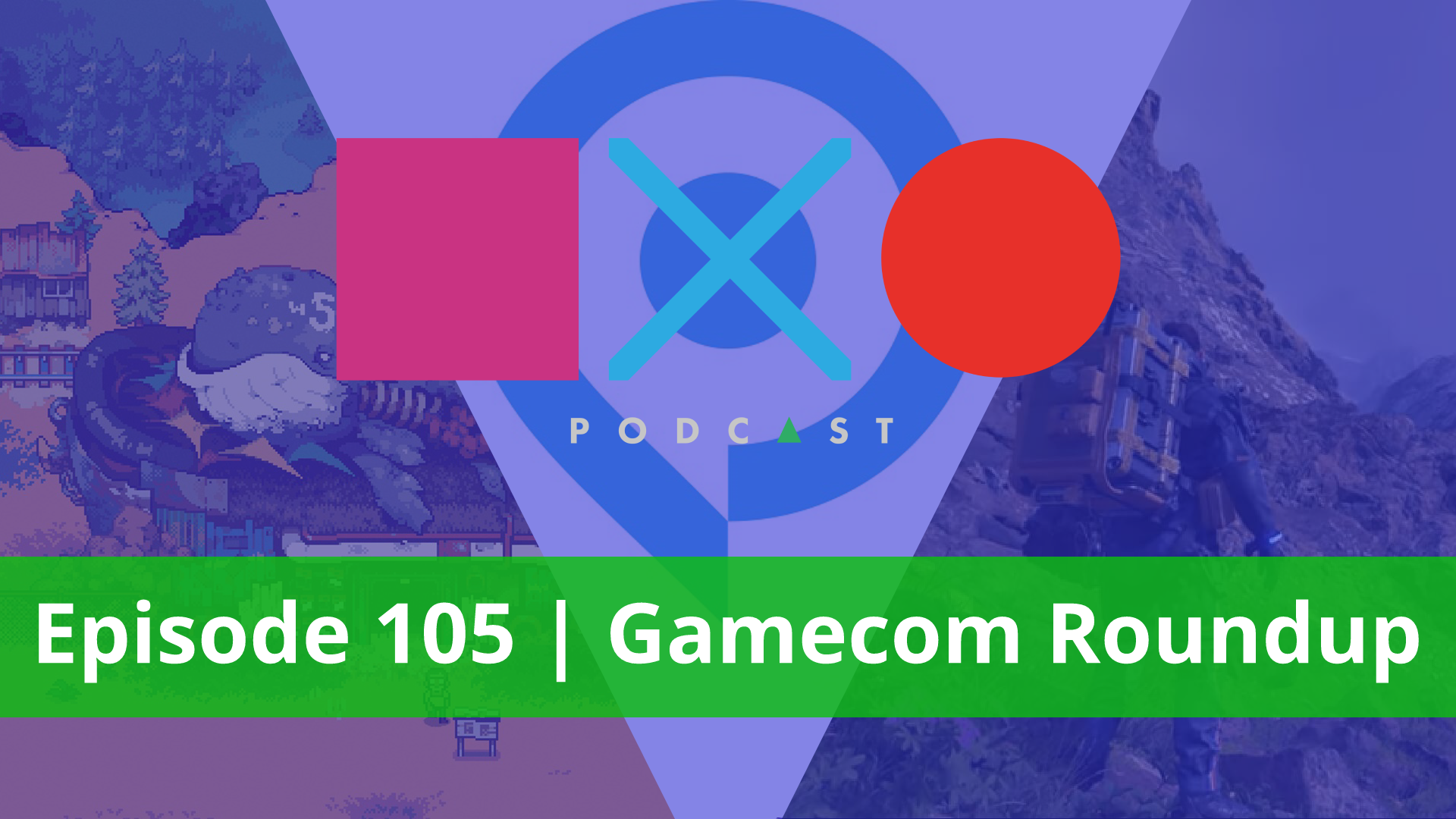 SquareXO | Gaming Podcast | Episode 105 – Gamescom Roundup.