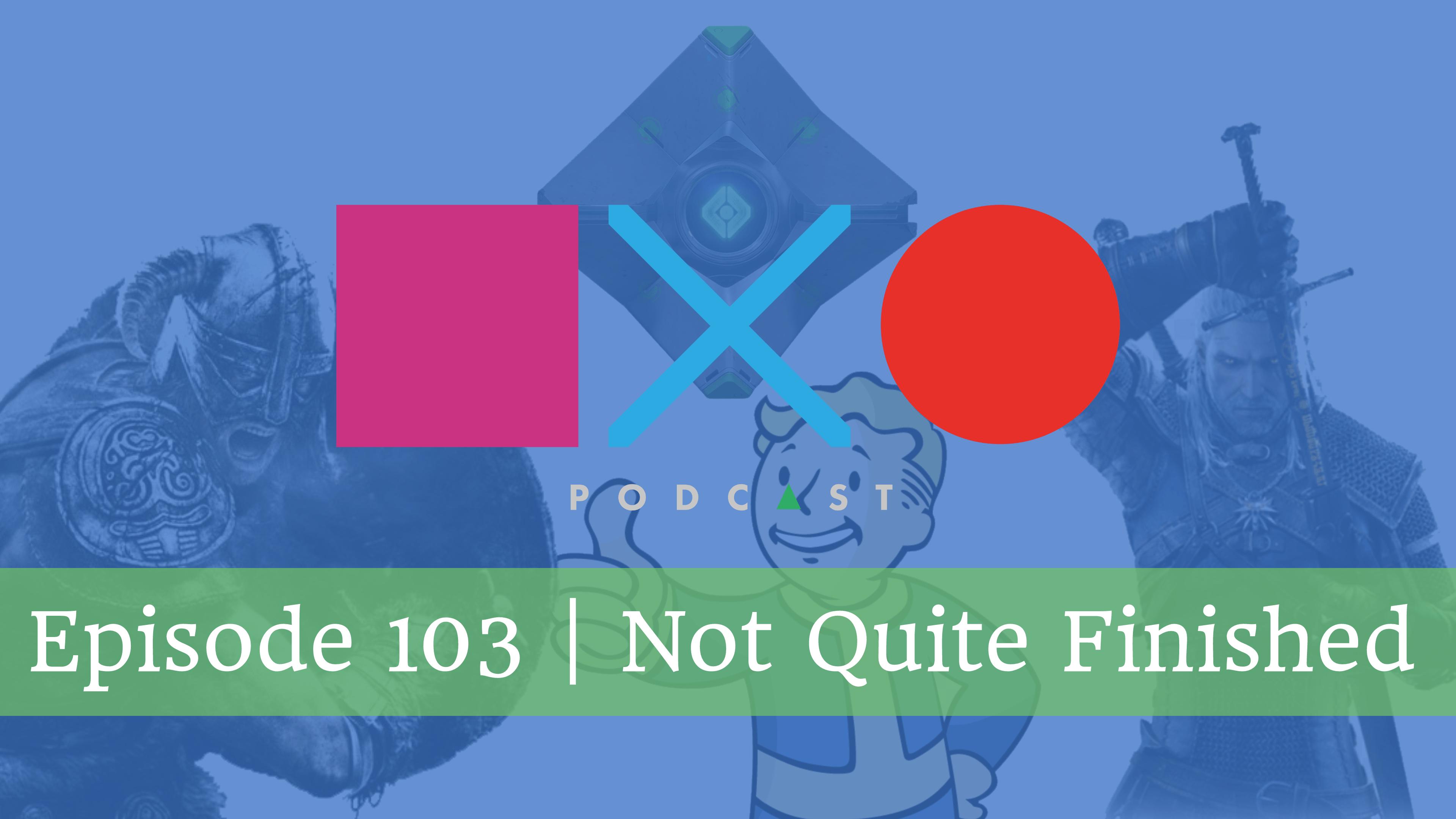 SquareXO | Gaming Podcast | Episode 103 – Not Quite Finished
