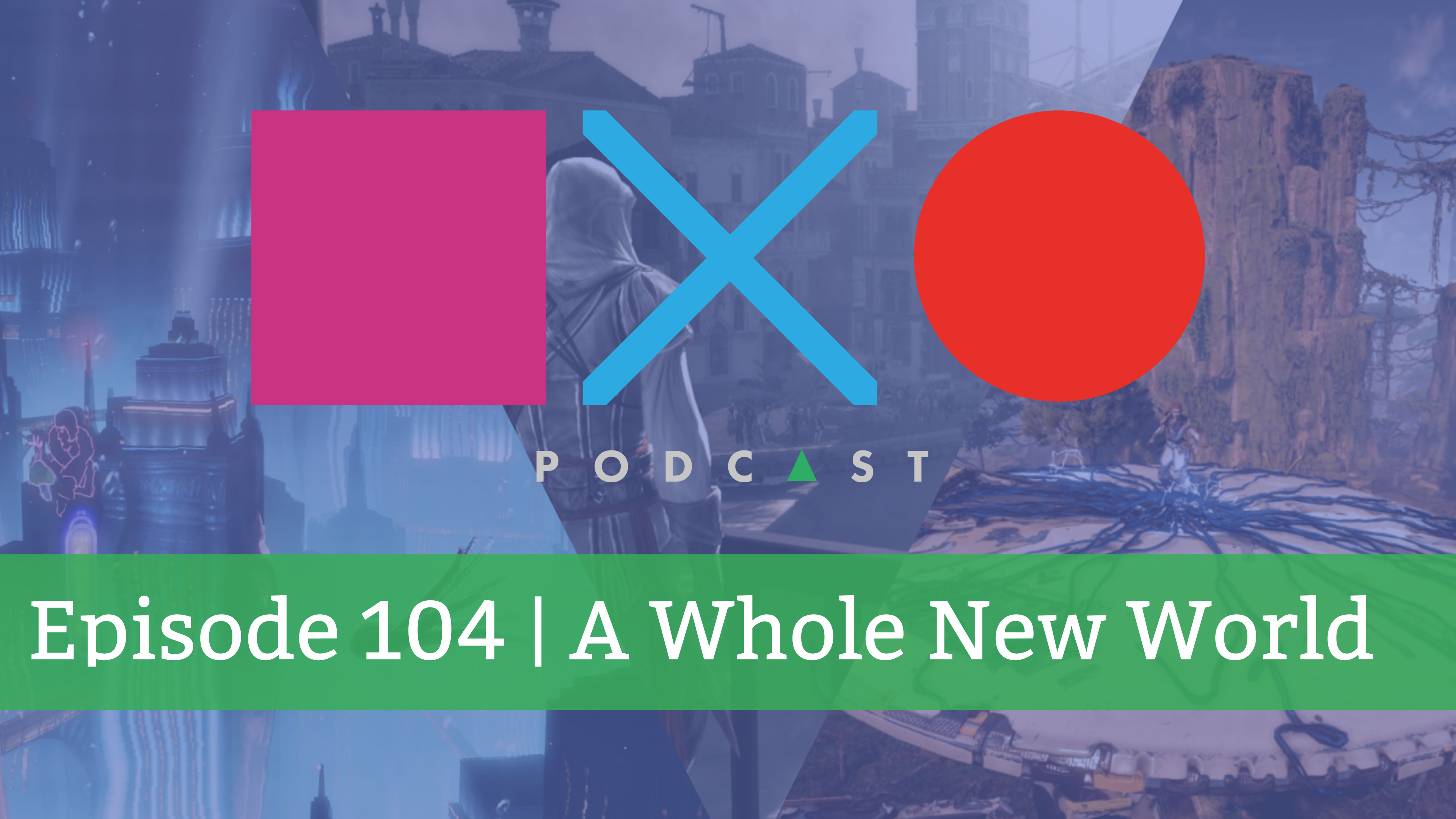 SquareXO | Gaming Podcast | Episode 104 – A Whole New World