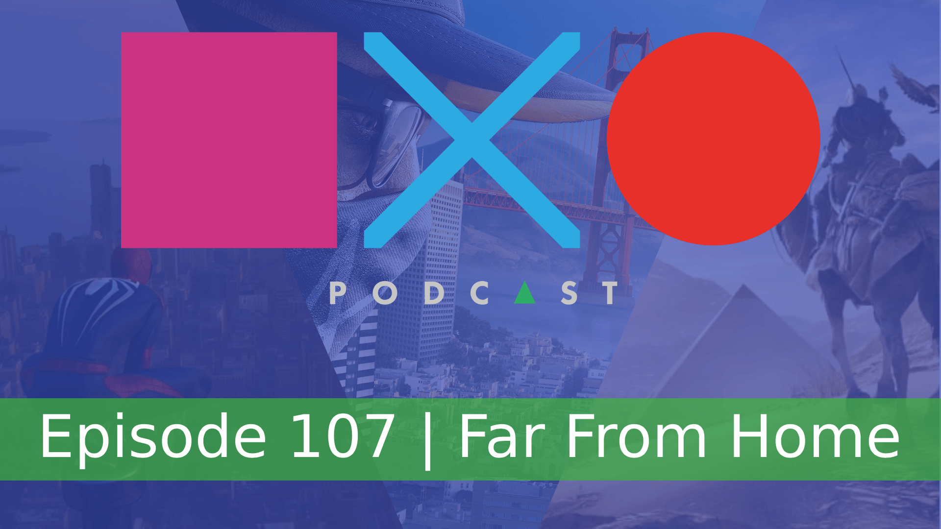 SquareXO | Gaming Podcast | Episode 107 | Far from home
