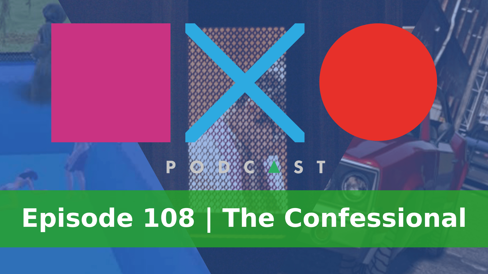 SquareXO | Gaming Podcast | Episode 108 | The Confessional