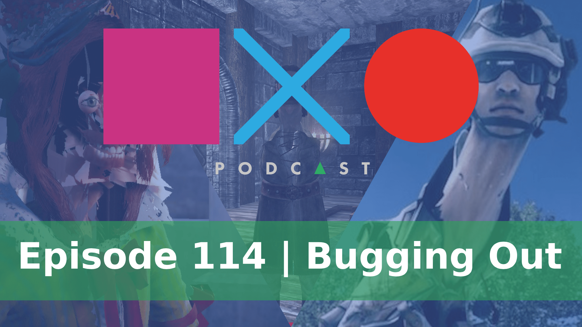 SquareXO | Gaming Podcast | Episode 114 | Bugging out