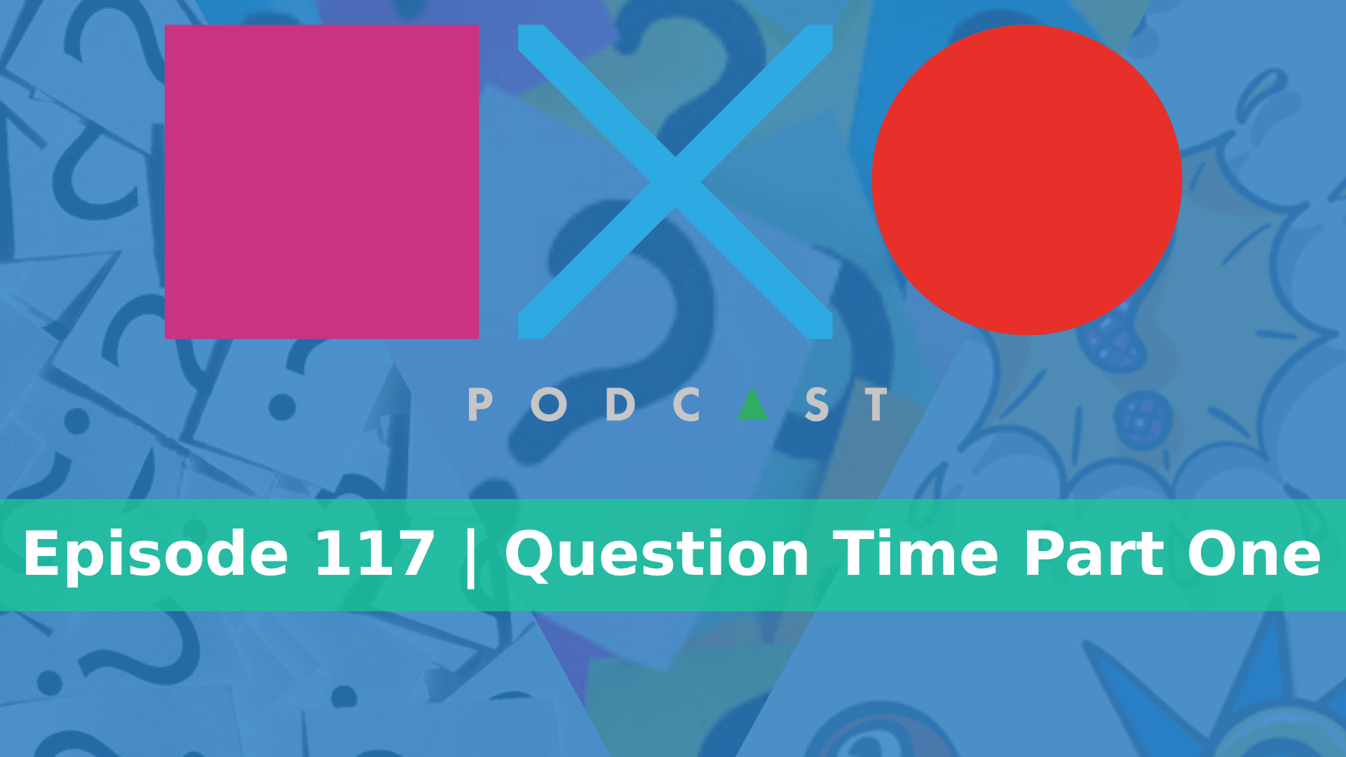 SquareXO | Gaming Podcast | Episode 117 | Question Time Part 1